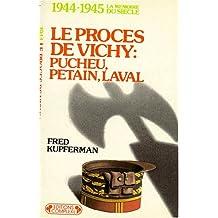 Le procès de Vichy : Pucheu, Pétain, Laval : 1944-1945