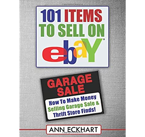 101 Items To Sell On Ebay Large Print Edition How To Make Money Selling Garage Sale Thrift Store Finds Eckhart Ann 9781652783343 Amazon Com Books