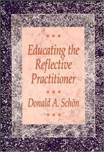 Toward a New Design for Teaching and Learning in the Professions Educating the Reflective Practitioner