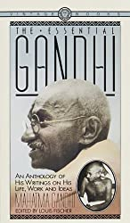 The Essential Gandhi: His Life, Work, and Ideas : an Anthology