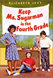 Keep Ms. Sugarman in the Fourth Grade, Elizabeth Levy, 0060204273