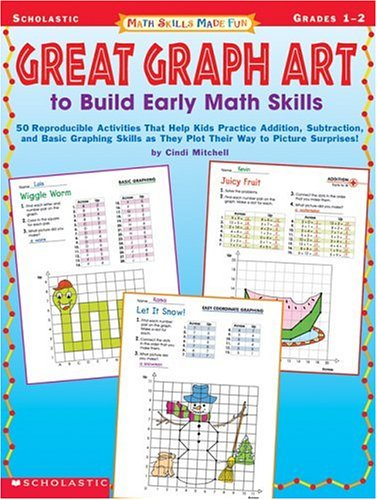 Great Graph Art to Build Early Math Skills: 50 Reproducible Activities That Help Kids Practice Addition, Subtraction and Basic Graphic Skills as They ... Surprises! (Math Skills Made Fun, Grades 1-2)