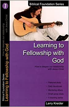 Learning to Fellowship With God (Biblical Foundation Series)