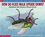 How Do Flies Walk Upside Down?: Questions and Answers about Insects (Scholastic Question & Answer)