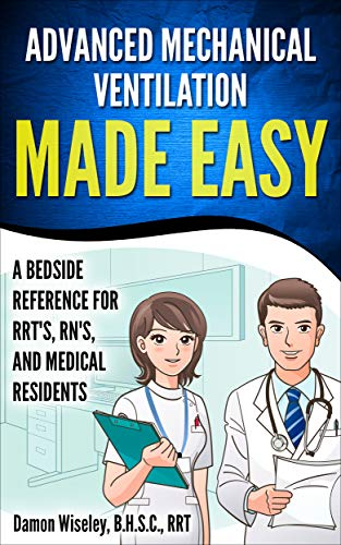 Advanced Mechanical Ventilation Made Easy: A Bedside Reference for RRT's, RN's, and Medical Residents (English Edition)