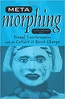 Meta-morphing: Visual Transformation And The Culture Of Quick-change por Vivian Sobchack epub