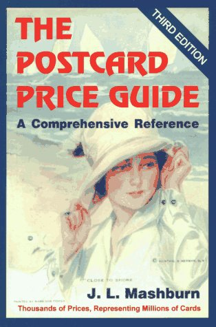 The Postcard Price Guide, 3rd Edition, A Comprehensive Reference