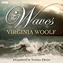 The Waves (Dramatised) Radio/TV Program by Virginia Woolf, Terence Davies (dramatisation) Narrated by Janet Suzman