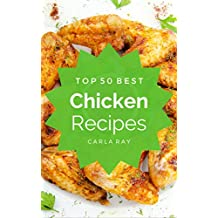 Chicken: Top 50 Best Chicken Recipes – The Quick, Easy, & Delicious Everyday Cookbook!
