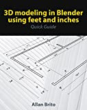 3D modeling in Blender using feet and inches: Quick Guide