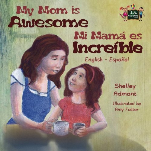 My Mom is Awesome Mi mamá es increíble (libros infantiles, English Spanish childrens books): Libros para niños, bilingual spanish children (English Spanish Bilingual Collection) (Spanish Edition)