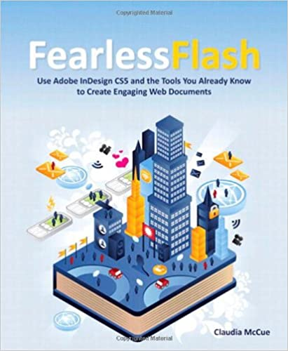Fearless Flash Use Adobe InDesign CS5 and the Tools You Already Know to Create Engaging Web Documents