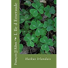 L Ile d Emeraude: Haïkus Irlandais (French Edition)