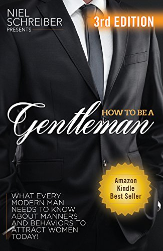 [Best] How to be a Gentleman: What Every Modern Man Needs to Know about Manners and Behaviors to Attract Wo TXT