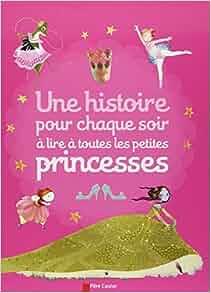 une histoire pour chaque soir a lire a toutes les petites princesses french edition. Black Bedroom Furniture Sets. Home Design Ideas