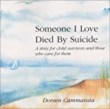 Someone I Love Died by Suicide : A Story for Child Survivors and Those Who Care for Them
