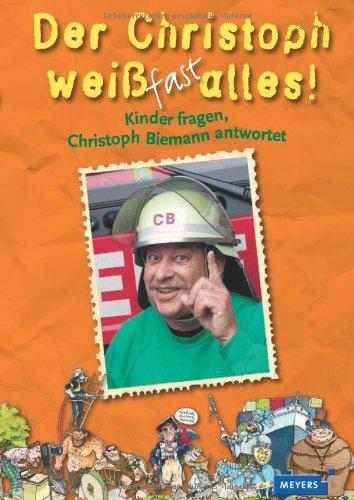 Der Christoph weiß fast alles!: Kinder fragen, Christoph Biemann antwortet