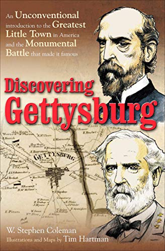 Discovering Gettysburg: An Unconventional Introduction to the Greatest Little Town in America and the Monumental Battle that Made It Famous