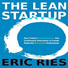 The Lean Startup: How Today's Entrepreneurs Use Continuous Innovation to Create Radically Successful Businesses Audiobook by Eric Ries Narrated by Eric Ries