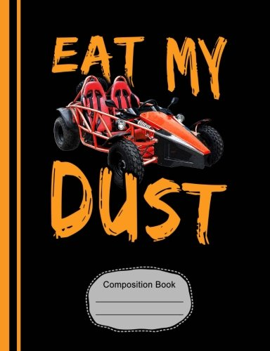 (Go Kart Eat My Dust Composition Notebook: Racing Fans Graph Journal, 4x4 Quad Ruled Graph Paper, School Math Teachers, Students,  200 Graph Pages (7.44