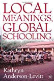 Local Meanings, Global Schooling, Kathryn Anderson-Levitt, 140396162X