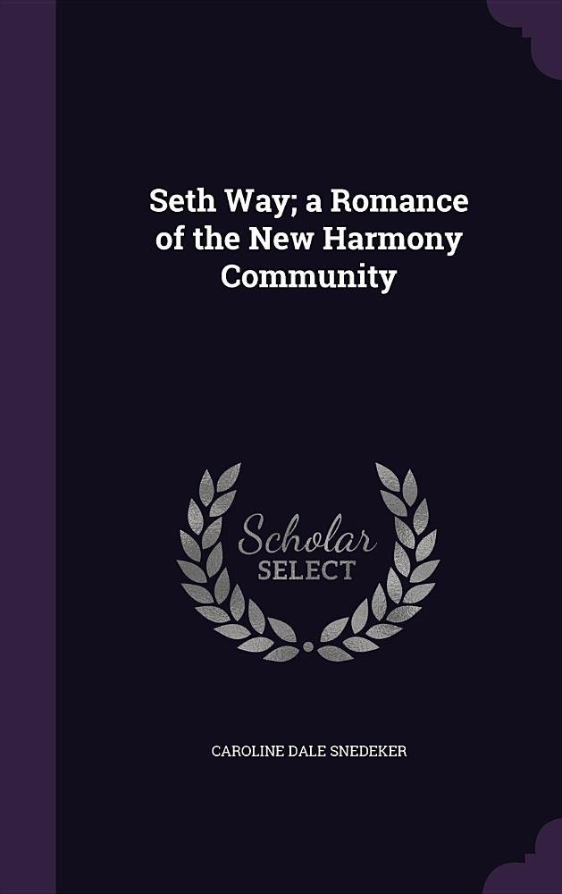 Read Online Seth Way; A Romance of the New Harmony Community pdf