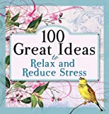 100 Great Ideas to Relax and Reduce Stress, , 1414338872