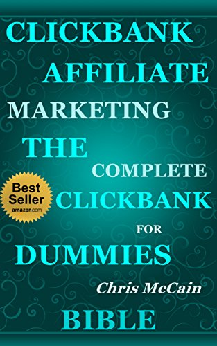 Clickbank Affiliate Marketing: The Complete Clickbank for Dummies Bible