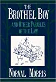 The Brothel Boy and Other Parables of the Law, Norval Morris, 0195074432