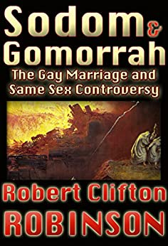 Sodom and Gomorrah: The Gay Marriage and Same-Sex Controversy by [Robinson, Robert Clifton]