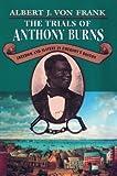 The Trials of Anthony Burns, Albert J. Von Frank, 0674908503