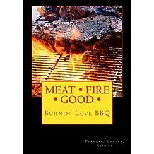MEAT FIRE GOOD: Burnin' Love BBQ: Pitmaster Recipes