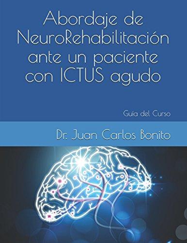 Abordaje de Neuro-Rehabilitacion ante un paciente con ICTUS agudo: Guia del Curso (Spanish Edition) [Dr Juan Carlos Bonito Gadella] (Tapa Blanda)