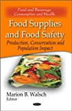 Food Supplies and Food Safety: Production, Conservation and Population Impact (Food and Beverage Consumption and Health)