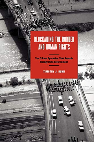 Blockading the Border and Human Rights: The El Paso Operation that Remade Immigration Enforcement (Inter-America Series)
