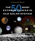 The 50 Most Extreme Places in Our Solar System, David Baker and James T. Ratcliff, 0674049985