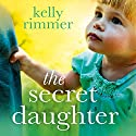 The Secret Daughter: A Beautiful Novel of Adoption, Heartbreak and a Mother's Love Audiobook by Kelly Rimmer Narrated by Vanessa Coffey