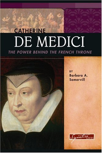 catherine-de-medici-the-power-behind-the-french-throne-signature-lives-reformation-era