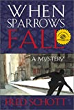 When Sparrows Fall, Fred Schott, 1581510683