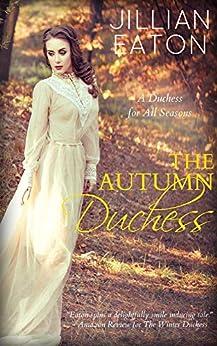 The Autumn Duchess (A Duchess for All Seasons Book 4) by [Eaton, Jillian]
