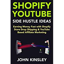 Shopify YouTube Side-Hustle Ideas: Shopify Store Drop Shipping & YouTube Based Affiliate Marketing (Making Money Fast Online 2018)