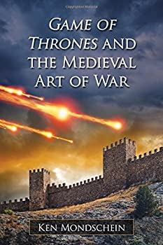 Game of Thrones and the Medieval Art of War by Ken Mondschein