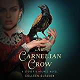 The Carnelian Crow: Stoker & Holmes, Book 4