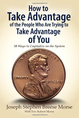 How to Take Advantage of the People Who Are Trying to Take Advantage of You: 50 Ways to Capitalize on the System by Joseph Stephen Breese Mores (5-Nov-2006) Paperback ()
