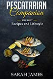 Pescatarian Companion: The Diet, Recipes, and Lifestyle (Sarah James Health and Wellness)
