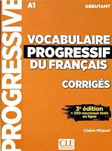 Vocabulaire progressive du francais - CORRIGES - A1 - Niveau debutant - 3e edition - 250 nouveaux testes en ligne (French Edition)