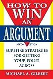 How to Win an Argument, Michael A. Gilbert, 0471123498