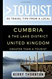 Greater Than a Tourist – Cumbria and The Lake District, United Kingdom: 50 Travel Tips from a Local