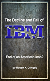 The Decline and Fall of IBM: End of an American Icon?
