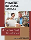 Providing Reference Services: A Practical Guide for Librarians (Practical Guides for Librarians)